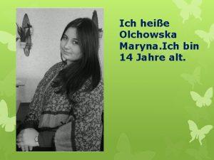 Ich heie Olchowska Maryna Ich bin 14 Jahre
