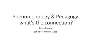 Phenomenology Pedagogy whats the connection Norm Friesen EDCP