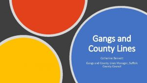 Gangs and County Lines Catherine Bennett Gangs and