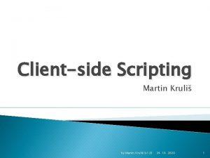 Clientside Scripting Martin Kruli by Martin Kruli v