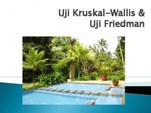 Uji KruskalWallis Uji Friedman Uji Kruskal Wallis Uji