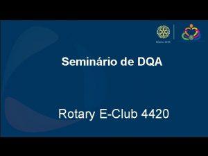Seminrio de DQA Rotary EClub 4420 Rotary eClub