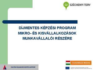 DJMENTES KPZSI PROGRAM MIKRO S KISVLLALKOZSOK MUNKAVLLALI RSZRE