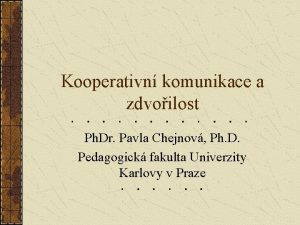 Kooperativn komunikace a zdvoilost Ph Dr Pavla Chejnov