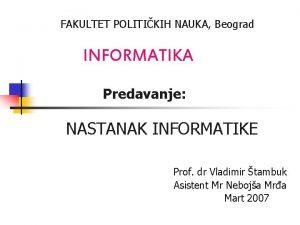 FAKULTET POLITIKIH NAUKA Beograd INFORMATIKA Predavanje NASTANAK INFORMATIKE