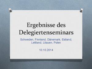 Ergebnisse des Delegiertenseminars Schweden Finnland Dnemark Estland Lettland