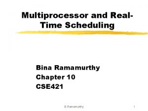 Multiprocessor and Real Time Scheduling Bina Ramamurthy Chapter