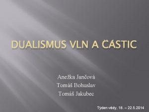 DUALISMUS VLN A STIC Aneka Janov Tom Bohuslav