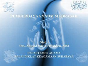 PEMBERDAYAAN SDM MADRASAH Oleh Drs Ahmad Suyuti Misbach