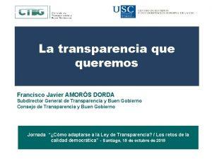 La transparencia queremos Francisco Javier AMORS DORDA Subdirector