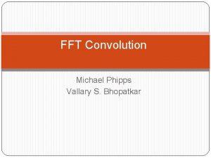 FFT Convolution Michael Phipps Vallary S Bhopatkar Convolution