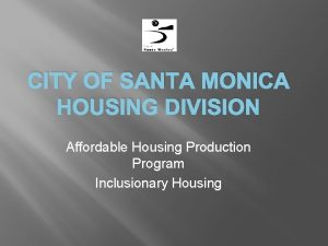 CITY OF SANTA MONICA HOUSING DIVISION Affordable Housing