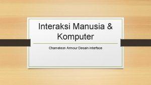 Interaksi Manusia Komputer Chameleon Armour Desain interface Kelompok
