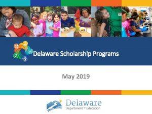 Delaware Scholarship Programs May 2019 Scholarship Types There