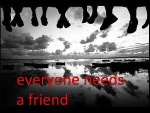 everyone needs a friend Ruth friend companion neighbour