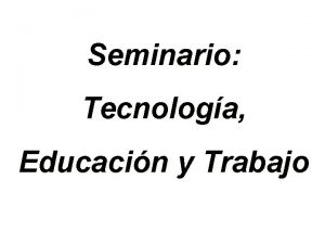 Seminario Tecnologa Educacin y Trabajo Definicin de Seminario