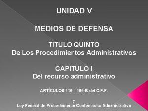 UNIDAD V MEDIOS DE DEFENSA TITULO QUINTO De