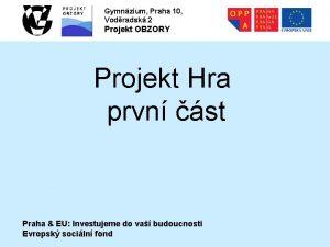 Gymnzium Praha 10 Vodradsk 2 Projekt OBZORY Projekt