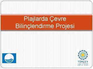 Plajlarda evre Bilinlendirme Projesi Plajlarda evre Bilinlendirme Projesi