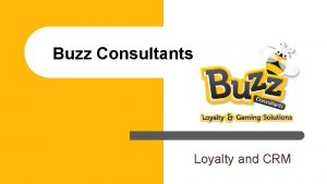 Buzz Consultants Loyalty and CRM Overview l Case