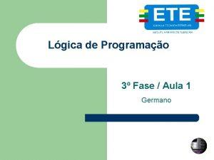 Lgica de Programao 3 Fase Aula 1 Germano