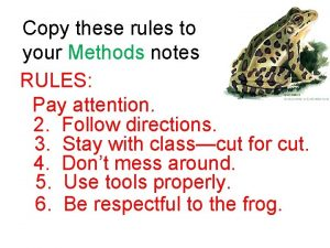 Copy these rules to your Methods notes RULES