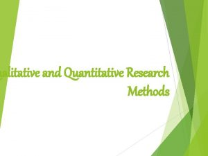ualitative and Quantitative Research Methods Qualitative and Quantitative