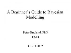 A Beginners Guide to Bayesian Modelling Peter England