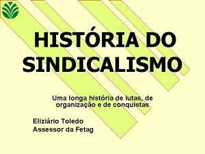 HISTRIA DO SINDICALISMO Uma longa histria de lutas