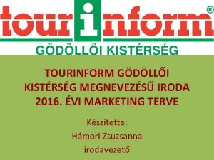 TOURINFORM GDLLI KISTRSG MEGNEVEZS IRODA 2016 VI MARKETING