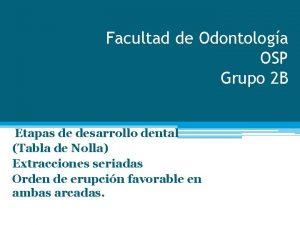 Facultad de Odontologa OSP Grupo 2 B Etapas