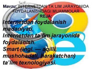 Mavzu INTERNETDAN TALIM JARAYONIDA FOYDALANISHDAGI MUAMMOLAR REJA Internetdan