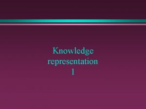 Knowledge representation 1 The importance of knowledge representation