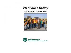 Work Zone Safety Give Em A BRAKE Give