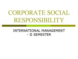 CORPORATE SOCIAL RESPONSIBILITY INTERNATIONAL MANAGEMENT II SEMESTER Corporate