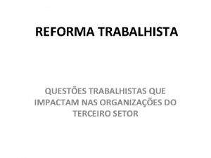 REFORMA TRABALHISTA QUESTES TRABALHISTAS QUE IMPACTAM NAS ORGANIZAES