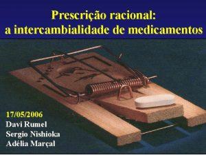 Prescrio racional a intercambialidade de medicamentos 17052006 Davi