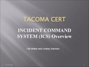 TACOMA CERT INCIDENT COMMAND SYSTEM ICS Overview Ute