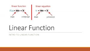 Linear Function INTRO TO LINEAR FUNCTION Linear Function