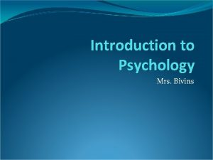 Introduction to Psychology Mrs Bivins What is Psychology