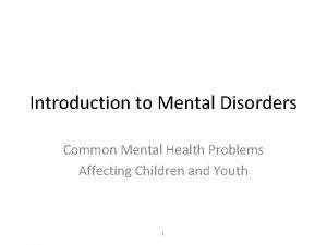 Introduction to Mental Disorders Common Mental Health Problems