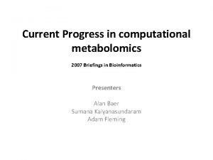 Current Progress in computational metabolomics 2007 Briefings in