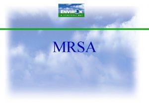 MRSA What is MRSA Methicillinresistant Staphylococcus aureus MRSA