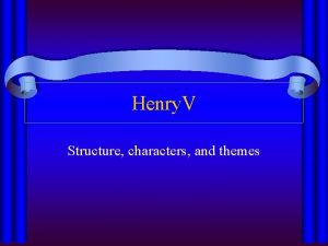 Henry V Structure characters and themes Henry V