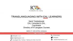 TRANSLANGUAGING WITH EAL LEARNERS Kamil Trzebiatowski EAL Consultant
