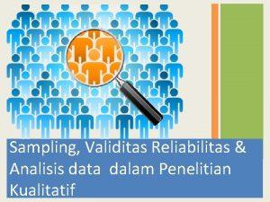 Sampling Validitas Reliabilitas Analisis data dalam Penelitian Kualitatif