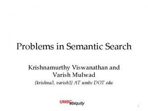 Problems in Semantic Search Krishnamurthy Viswanathan and Varish