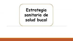 Estrategia sanitaria de salud bucal Estrategia de salud