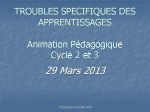 TROUBLES SPECIFIQUES DES APPRENTISSAGES Animation Pdagogique Cycle 2