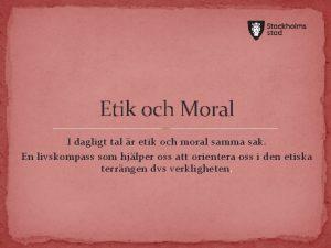 Etik och Moral I dagligt tal r etik